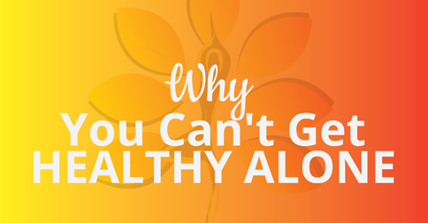 Why You Can't Get Healthy Alone