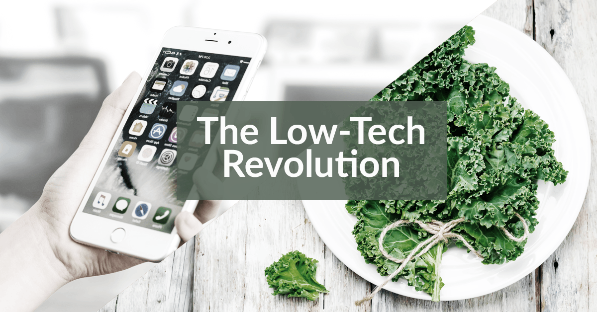 The Low Tech Revolution (And What it Means for Your Health)