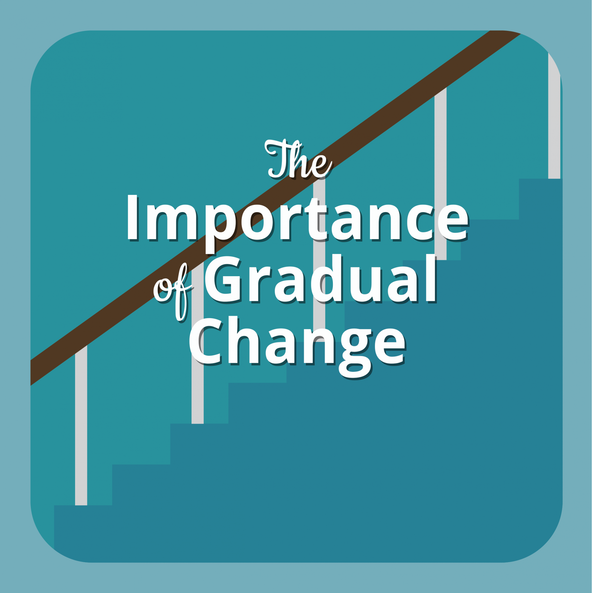 The Importance of Gradual Change