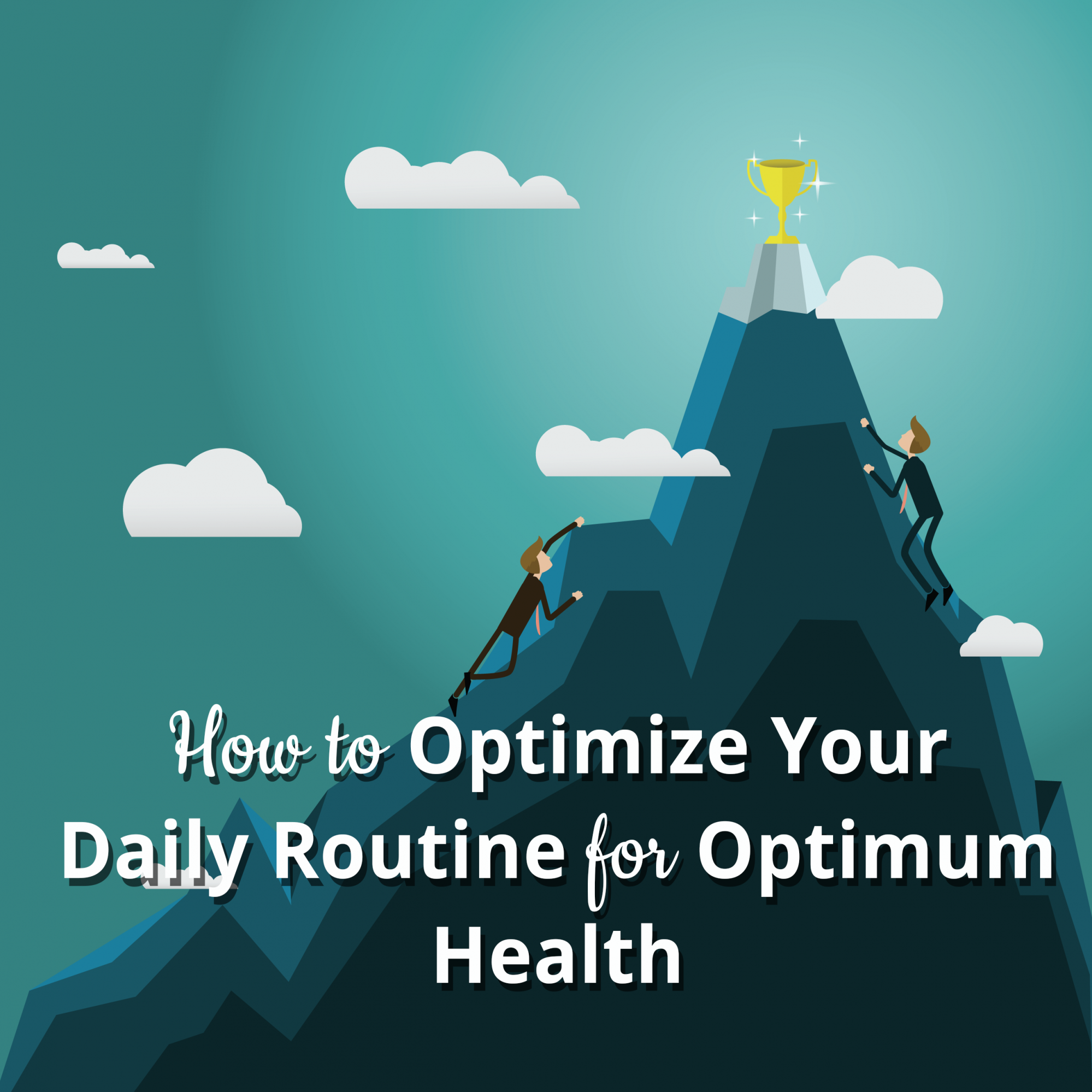 How to Optimize Your Daily Routine for Optimum Health