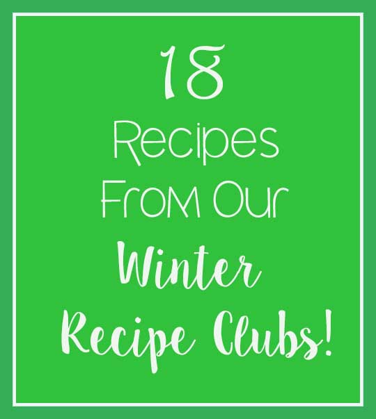 18 Delicious Recipes from our Winter Recipe Club Meetings