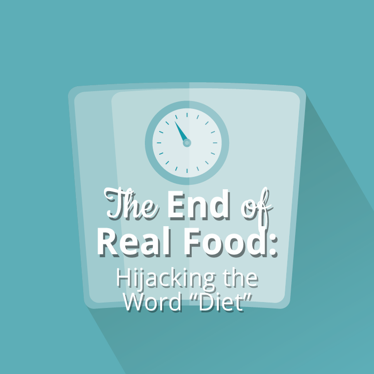 "The End of Real Food: Hijacking the Word ""Diet"""
